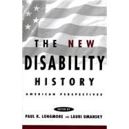 New Disability History : American Perspectives by Longmore, Paul K.; Umansky, Lauri, 9780814785645