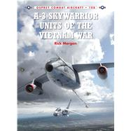 A-3 Skywarrior Units of the Vietnam War by Morgan, Rick; Laurier, Jim; Hector, Gareth, 9781472805645