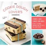 Cookie Dough Lover's Cookbook : Cookies, Cakes, Candies, and More! by Landis, Lindsay, 9781594745645
