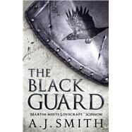 The Black Guard by Smith, A. J., 9781781855645