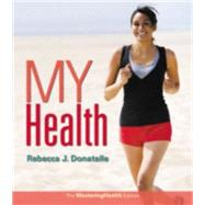 My Health The MasteringHealth Edition by Donatelle, Rebecca J., 9780133865646