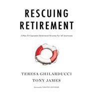 Rescuing Retirement by Ghilarducci, Teresa; James, Tony; Geithner, Timothy, 9780231185646