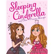 Sleeping Cinderella and Other Princess Mix-ups by Clarkson, Stephanie; Barrager, Brigette, 9780545565646