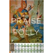 The Praise of Folly by Erasmus, Desiderius; Grafton, Anthony, 9780691165646
