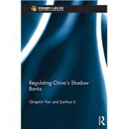 Regulating China's Shadow Banks by Yan; Qingmin, 9781138195646