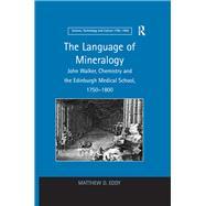 The Language of Mineralogy: John Walker, Chemistry and the Edinburgh Medical School, 1750-1800 by Eddy,Matthew D., 9781138265646