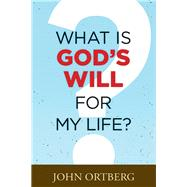What Is God's Will for My Life? by Ortberg, John, 9781496415646