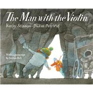 The Man With the Violin by Stinson, Kathy; Petricic, Du?an; Bell, Joshua, 9781554515646