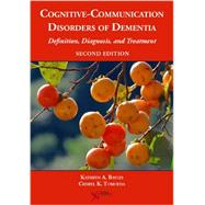 Cognitive-communication Disorders of Dementia: Definition, Diagnosis, and Treatment by Bayles, Kathryn A., Ph.D., 9781597565646