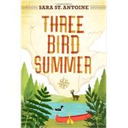Three Bird Summer by ST. ANTOINE, SARA, 9780763665647