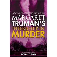 Margaret Truman's Internship in Murder A Capital Crimes Novel by Truman, Margaret; Bain, Donald, 9780765335647