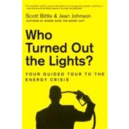 Who Turned Out the Lights? : Your Guided Tour to the Energy Crisis by Bittle, Scott, 9780061715648