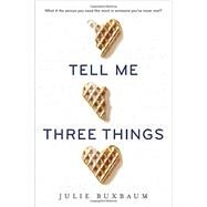 Tell Me Three Things by Buxbaum, Julie, 9780553535648