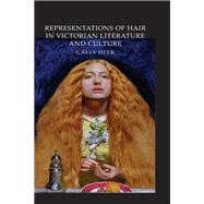 Representations of Hair in Victorian Literature and Culture by Ofek,Galia, 9781138245648