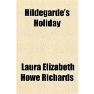 Hildegarde's Holiday by Richards, Laura Elizabeth Howe, 9781153785648