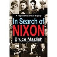 In Search of Nixon: A Psychohistorical Inquiry by Mazlish,Bruce, 9781412855648