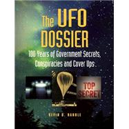 The UFO Dossier 100 Years of Government Secrets, Conspiracies, and Cover-Ups by Randle, Kevin D., 9781578595648