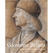 Lives of Giovanni Bellini by Vasari, Giorgio; Ridolfi, Carlo; Boschini, Marco; D'este, Isabella; Gasparotto, Davide, 9781606065648