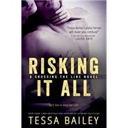 Risking It All by Bailey, Tessa, 9781622665648