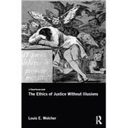 The Ethics of Justice Without Illusions by Wolcher; Louis E., 9781138855649