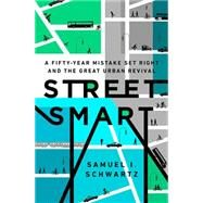 Street Smart: The Rise of Cities And The Fall Of Cars by Schwartz, Samuel I.; Rosen, William (CON), 9781610395649