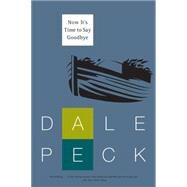 Now It's Time to Say Goodbye by Peck, Dale, 9781616955649
