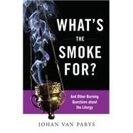 What's the Smoke For?: And Other Burning Questions About the Liturgy by Van Parys, Johan, 9780814635650