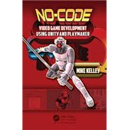 No-Code Video Game Development Using Unity and Playmaker by Kelley; Michael, 9781498735650