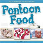 Pontoon Food Easy-to-Serve Recipes for the Water or Deck by Davis, Jon; Davis, Erin, 9781591935650