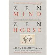 Zen Mind, Zen Horse : The Science and Spirituality of Working with Horses by Hamilton, Allan J., M.d.; Roberts, Monty; Miller, Robert, 9781603425650