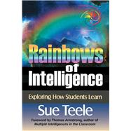 Rainbows of Intelligence: Exploring How Students Learn by Teele, Sue; Armstrong, Thomas, 9781632205650