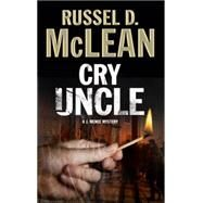 Cry Uncle: A J. Mcnee Mystery by McLean, Russel D., 9781847515650