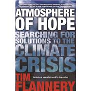 Atmosphere of Hope Searching for Solutions to the Climate Crisis by Flannery, Tim, 9780802125651