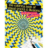 The Coloring Book of Visual Tricks & Illusions Color the patterns to reveal eye-popping effects! by Unknown, 9781454925651