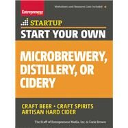 Start Your Own Microbrewery, Distillery, or Cidery Your Step-By-Step Guide to Success by Unknown, 9781599185651