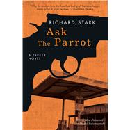 Ask the Parrot by Stark, Richard; Swierczynski, Duane, 9780226485652