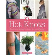 Hot Knots: Fresh Macramé Ideas for Jewelry, Home, and Fashion by Hartmann, Kat, 9781438005652