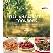 Italian Diabetes Cookbook Delicious and Healthful Dishes from Venice to Sicily and Beyond by Riolo, Amy, 9781580405652