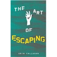 The Art of Escaping by Callahan, Erin, 9781944995652