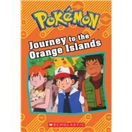 Journey to the Orange Islands (Pokémon: Chapter Book) by West, Tracy; West, Tracey, 9781338175653