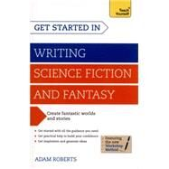 Get Started in: Writing Science Fiction and Fantasy by Roberts, Adam, 9781444795653