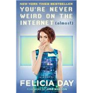 You're Never Weird on the Internet (Almost) A Memoir by Day, Felicia, 9781476785653