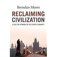 Reclaiming Civilization by Myers, Brendan, 9781785355653