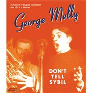 Don't Tell Sybil: A Intimate Memoir of E.L.T. Mesens and of English Surrealism: Augmented Edition by Melly, George, 9781900565653