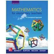Mathematics for Elementary Teachers: a Conceptual Approach by Bennett, Albert B.; Burton, Laurie J.; Nelson, Ted; Ediger, Joseph J., 9780078035654