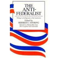 Anti-Federalist : An Abridgment of the Complete Anti-Federalist by Storing, Herbert J., 9780226775654