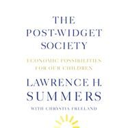 The Post-Widget Society Economic Possibilities for Our Children by Summers, Lawrence H.; Freeland, Chrystia, 9780374115654