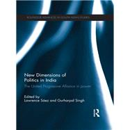 New Dimensions of Politics in India: The United Progressive Alliance in Power by Saez; Lawrence, 9781138635654