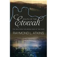 South of the Etowah by Atkins, Raymond L., 9780881465655