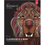 Adobe Illustrator CC Classroom in a Book (2014 release) by Wood, Brian, 9780133905656